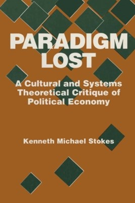 (ebook) Paradigm Lost: Cultural and Systems Theoretical Critique of Political Economy