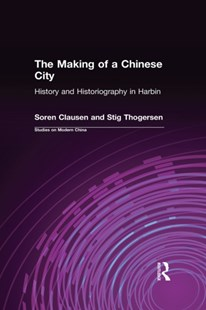 (ebook) Making of a Chinese City: History and Historiography in Harbin - History Asia
