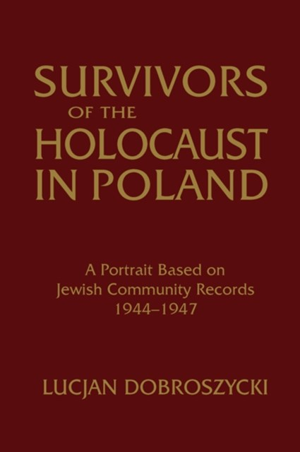 Survivors of the Holocaust in Poland: A Portrait Based on Jewish Community Records, 1944-47