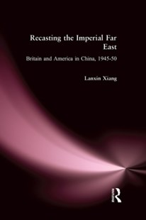 (ebook) Recasting the Imperial Far East: Britain and America in China, 1945-50 - History European