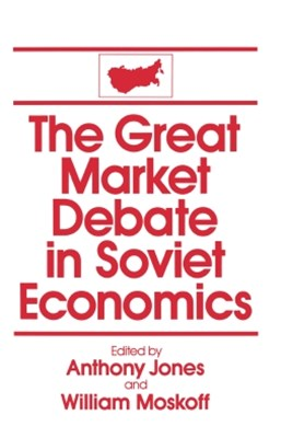 The Great Market Debate in Soviet Economics: An Anthology