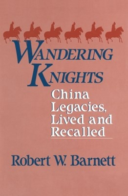 (ebook) Wandering Knights: China Legacies, Lived and Recalled