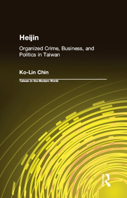(ebook) Heijin: Organized Crime, Business, and Politics in Taiwan