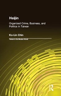 (ebook) Heijin: Organized Crime, Business, and Politics in Taiwan - Business & Finance