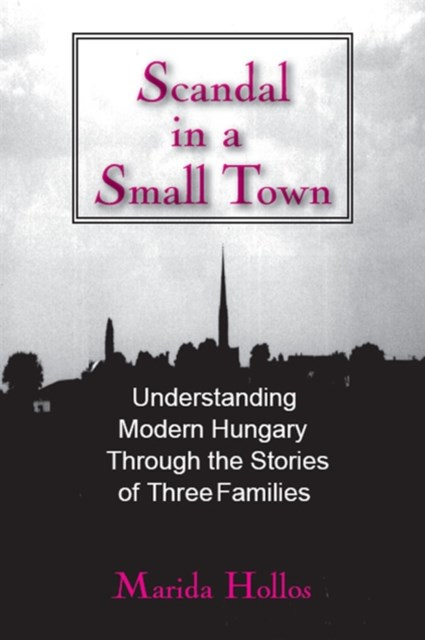 (ebook) A Scandal in Tiszadomb: Understanding Modern Hungary Through the History of Three Families