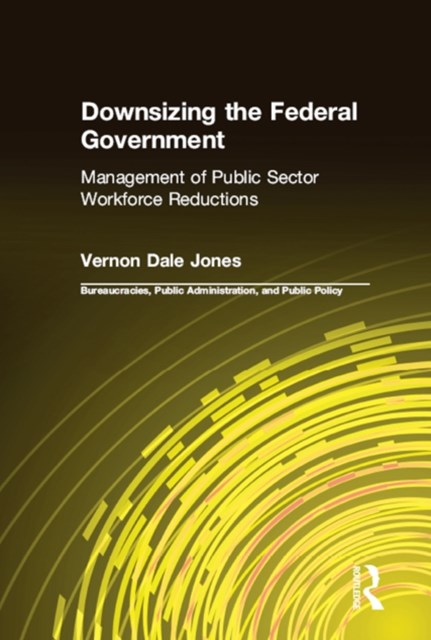 (ebook) Downsizing the Federal Government: Management of Public Sector Workforce Reductions