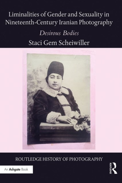 Liminalities of Gender and Sexuality in Nineteenth-Century Iranian Photography