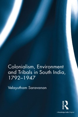 Colonialism, Environment and Tribals in South India,1792GÇô1947