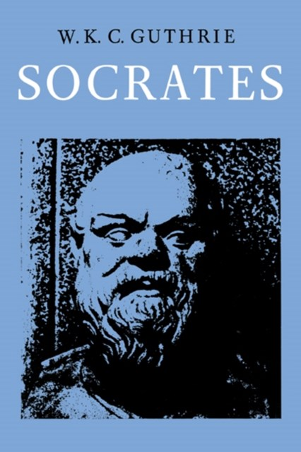 History of Greek Philosophy: Volume 3, The Fifth Century Enlightenment, Part 2, Socrates