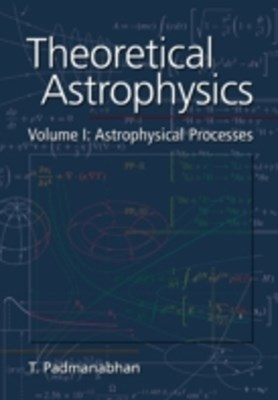 Theoretical Astrophysics: Volume 1, Astrophysical Processes