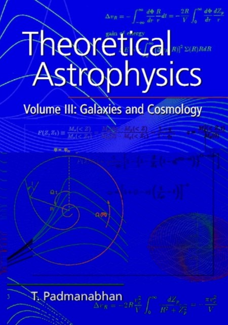 Theoretical Astrophysics: Volume 3, Galaxies and Cosmology