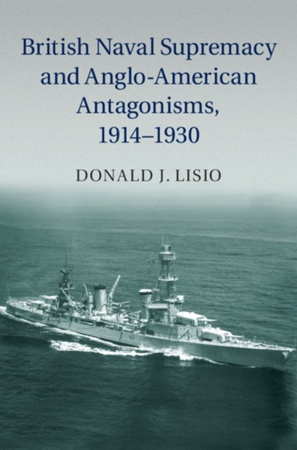 (ebook) British Naval Supremacy and Anglo-American Antagonisms, 1914-1930