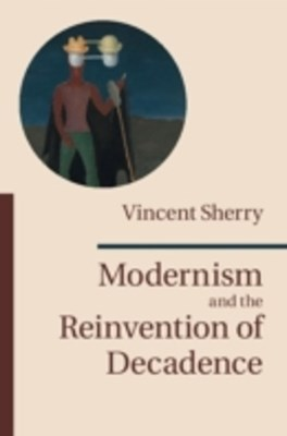 (ebook) Modernism and the Reinvention of Decadence