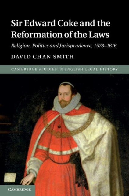 Sir Edward Coke and the Reformation of the Laws