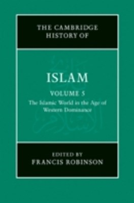 New Cambridge History of Islam: Volume 5, The Islamic World in the Age of Western Dominance