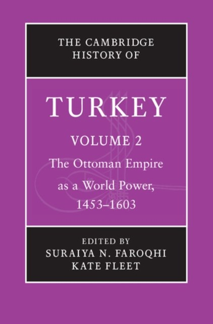 Cambridge History of Turkey: Volume 2, The Ottoman Empire as a World Power, 1453-1603