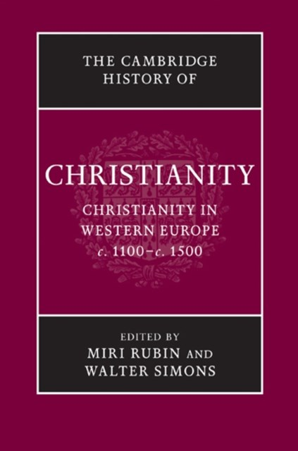 Cambridge History of Christianity: Volume 4, Christianity in Western Europe, c.1100-c.1500