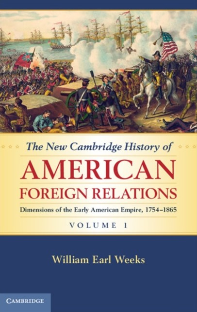 New Cambridge History of American Foreign Relations: Volume 1, Dimensions of the Early American Empire, 1754-1865