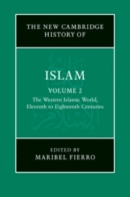 New Cambridge History of Islam: Volume 2, The Western Islamic World, Eleventh to Eighteenth Centuries