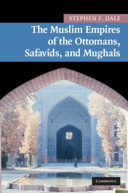 Muslim Empires of the Ottomans, Safavids, and Mughals
