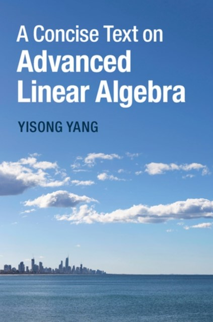 Concise Text on Advanced Linear Algebra