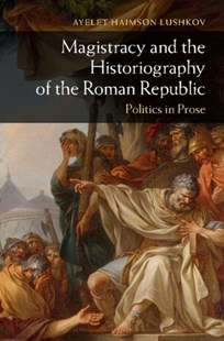 (ebook) Magistracy and the Historiography of the Roman Republic - History Ancient & Medieval History