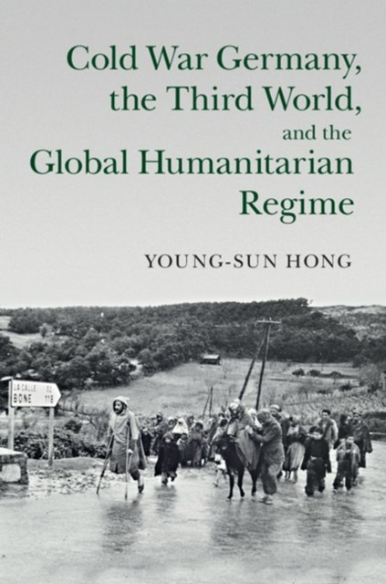 (ebook) Cold War Germany, the Third World, and the Global Humanitarian Regime