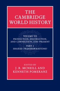 (ebook) Cambridge World History: Volume 7, Production, Destruction and Connection 1750-Present, Part 2, Shared Transformations? - History Modern