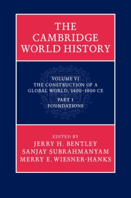 Cambridge World History: Volume 6, The Construction of a Global World, 1400-1800 CE, Part 1, Foundations