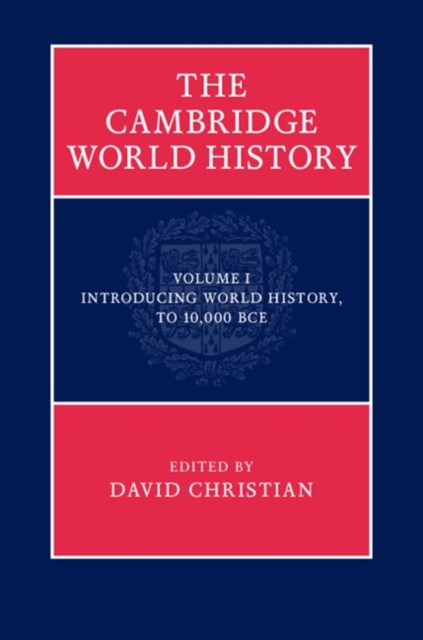 Cambridge World History: Volume 1, Introducing World History, to 10,000 BCE
