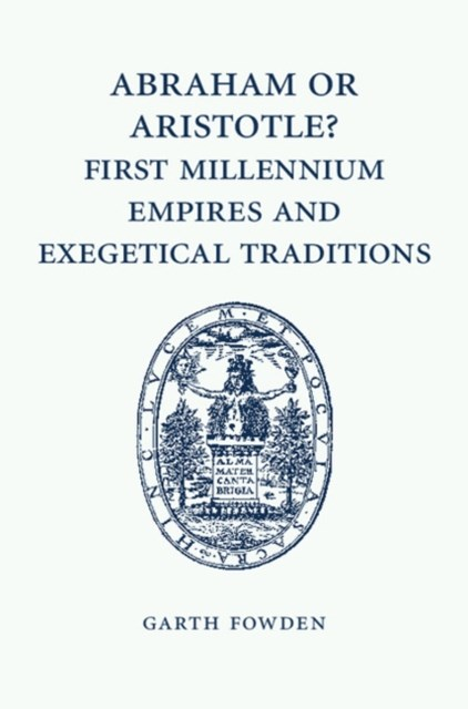 Abraham or Aristotle? First Millennium Empires and Exegetical Traditions