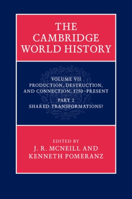 (ebook) Cambridge World History: Volume 7, Production, Destruction and Connection 1750-Present, Part 2, Shared Transformations?