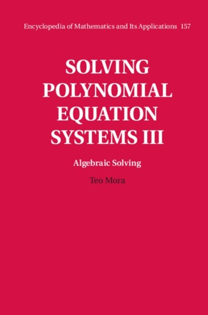 Solving Polynomial Equation Systems III: Volume 3, Algebraic Solving