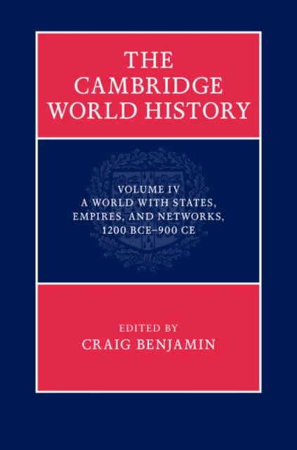 Cambridge World History: Volume 4, A World with States, Empires and Networks 1200 BCE-900 CE