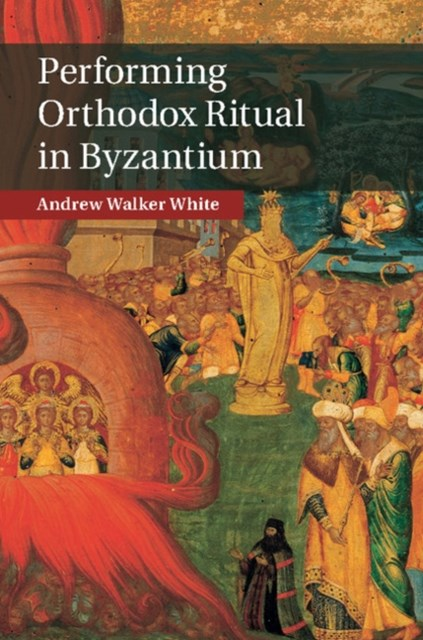 (ebook) Performing Orthodox Ritual in Byzantium