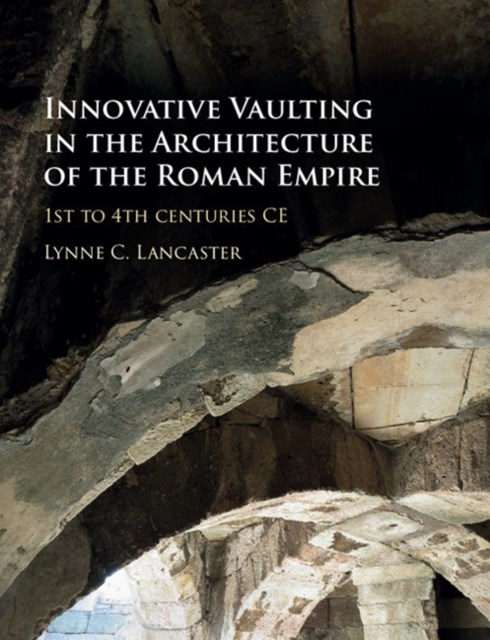Innovative Vaulting in the Architecture of the Roman Empire