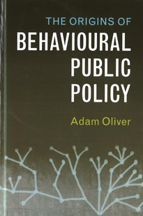 The Origins of Behavioural Public Policy by Adam Oliver (9781316510261) - HardCover - Business & Finance Ecommerce