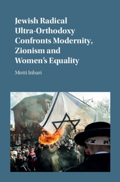Jewish Radical Ultra-Orthodoxy Confronts Modernity, Zionism and Women