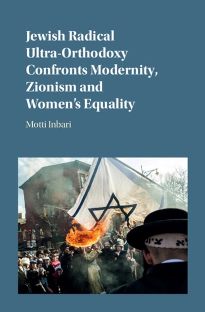 Jewish Radical Ultra-Orthodoxy Confronts Modernity, Zionism and Women's Equality