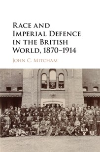 (ebook) Race and Imperial Defence in the British World, 1870-1914 - History European