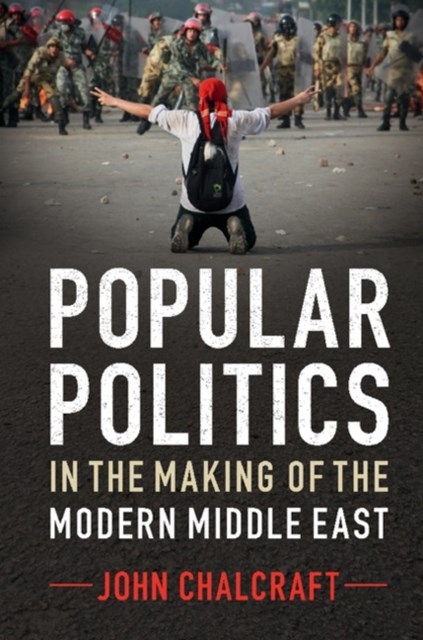 Popular Politics in the Making of the Modern Middle East