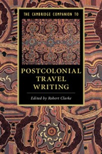 The Cambridge Companion to Postcolonial Travel Writing by Robert Clarke (9781316607299) - PaperBack - Reference