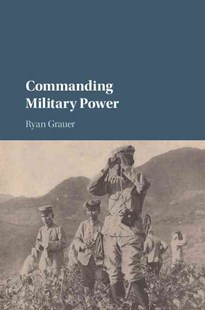 Commanding Military Power by Ryan Grauer (9781316611722) - PaperBack - History Asia