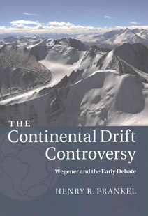 The Continental Drift Controversy: Volume 1, Wegener and the Early Debate by Henry R. Frankel (9781316616048) - PaperBack - Science & Technology Environment