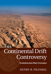 The Continental Drift Controversy: Volume 4, Evolution into Plate Tectonics