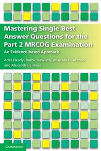 Mastering Single Best Answer Questions for the Part 2 MRCOG Examination by Adel Elkady, Bashir Dawlatly, Mustafa Hassan Ahmed, Alexandra Rees (9781316621561) - PaperBack - Reference Medicine
