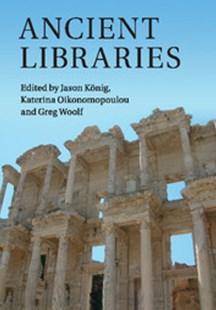 Ancient Libraries by Jason König, Katerina Oikonomopoulou, Greg Woolf (9781316628843) - PaperBack - History Ancient & Medieval History