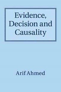 Evidence, Decision and Causality by Arif Ahmed (9781316641545) - PaperBack - Science & Technology Mathematics