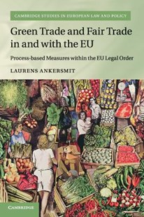 Green Trade and Fair Trade in and with the Eu by Laurens Ankersmit (9781316641699) - PaperBack - Reference Law