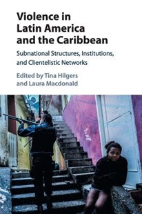 Violence in Latin America and the Caribbean by Tina Hilgers, Laura MacDonald (9781316643624) - PaperBack - Politics International Politics